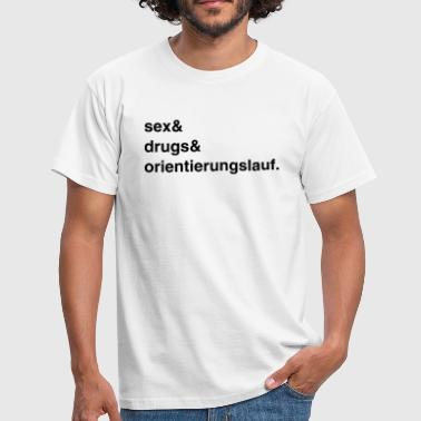 Sex, Drugs and Orientierungslauf - Männer T-Shirt