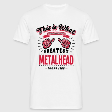 metalhead worlds greatest looks like - Mannen T-shirt