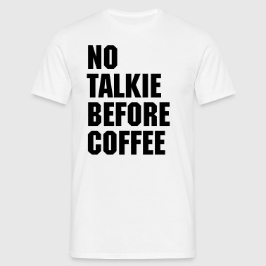 No Talkie Before Coffee  - Men's T-Shirt