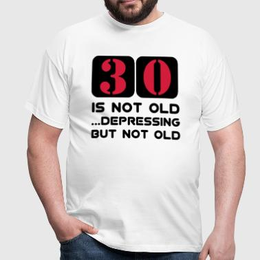 30 dreizig dreizigster Geburtstag, 30 is not old Depressing but not old - Männer T-Shirt