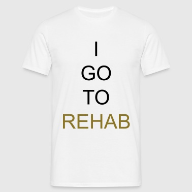 I go to Rehab - Mannen T-shirt