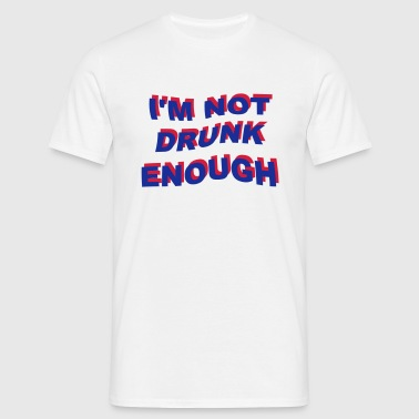 i'm not drunk enough 2 - Männer T-Shirt