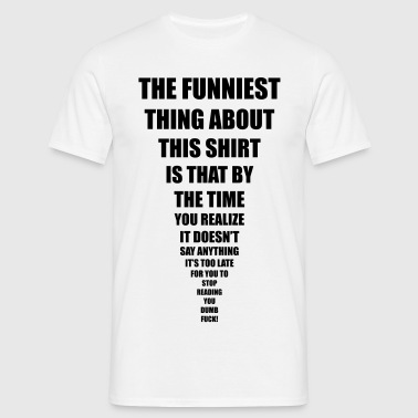 funniest thing - Männer T-Shirt