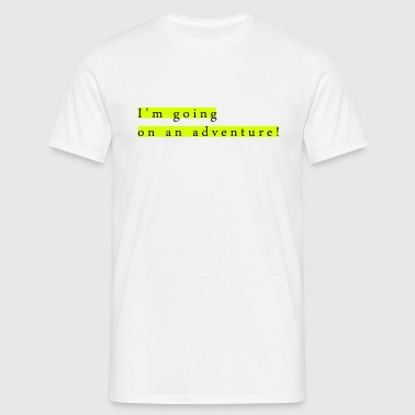 I'm going on an adventure - Männer T-Shirt
