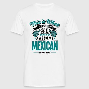 mexican world no1 most awesome copy - Männer T-Shirt