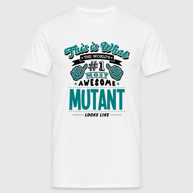 mutant world no1 most awesome copy - Miesten t-paita