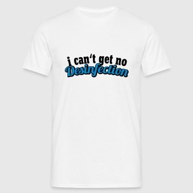 I can't get no Desinfection | H1N1 | Virus | EHEC - T-shirt Homme