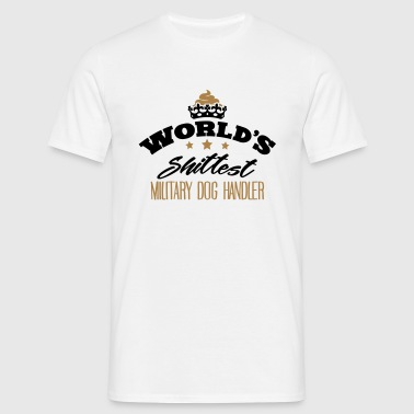 worlds shittest military dog handler - Men's T-Shirt