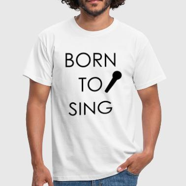 Born to Sing - Mannen T-shirt