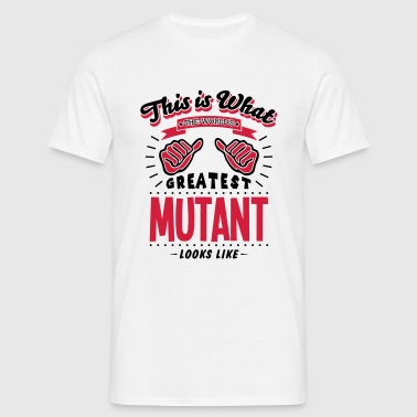 mutant worlds greatest looks like - Miesten t-paita