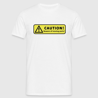 Caution! Beware of moving parts! (Achtung ! Bewegliche Teile!) - Männer T-Shirt