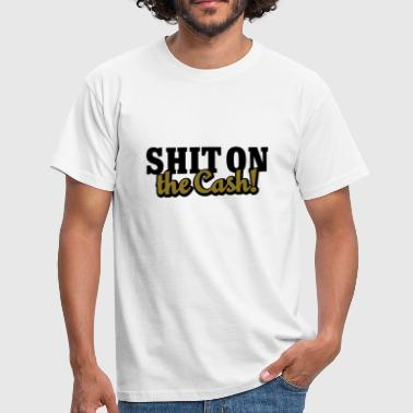 Shit on the Cash | Scheiß auf das Geld - Men's T-Shirt