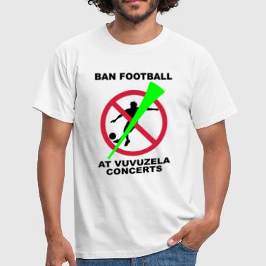 Ban Football At Vuvuzela Concerts - Men's T-Shirt