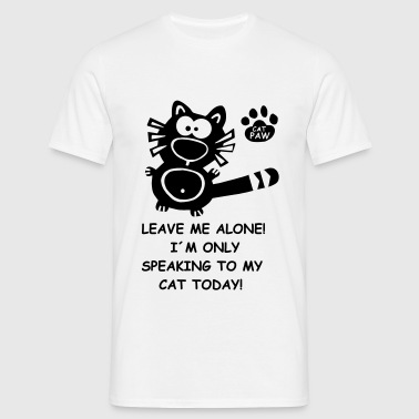 Catpaw Design Kater Katze Leave me Alone Spruch  - Men's T-Shirt