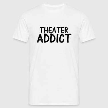 theater addict - Men's T-Shirt