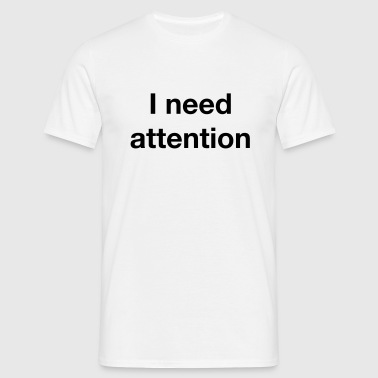 I need attention - Men's T-Shirt
