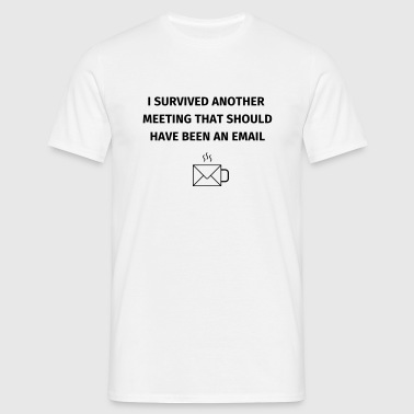 I Survived Another Meeting - Herre-T-shirt
