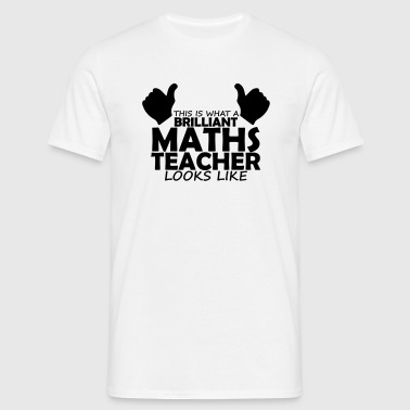 brilliant maths teacher - Men's T-Shirt