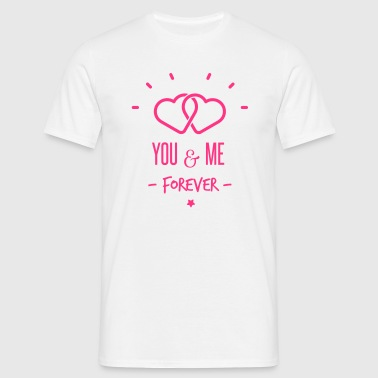 you & me forever - Men's T-Shirt