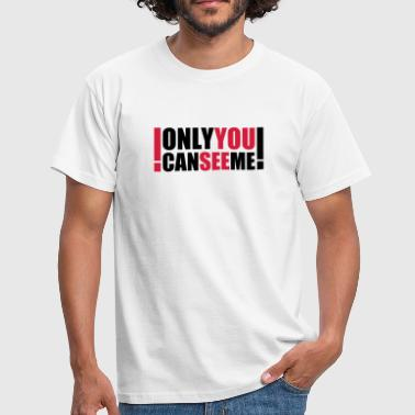 only you can see me - Camiseta hombre