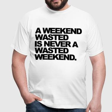 A Weekend Wasted - Camiseta hombre