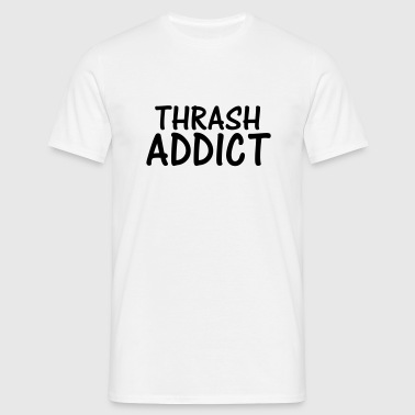 thrash addict - Men's T-Shirt