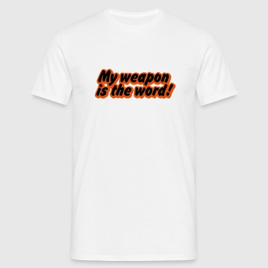my weapon is the word - Men's T-Shirt