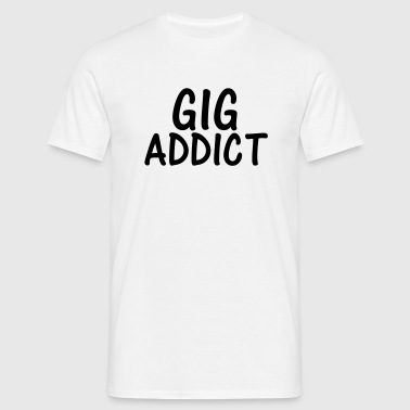 gig addict - Men's T-Shirt
