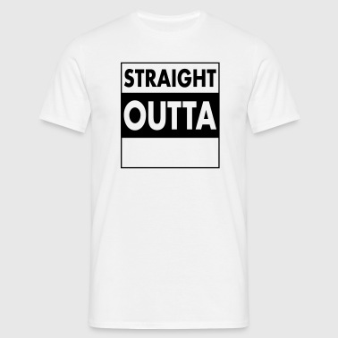 Straight Outta - Your Text (Font = Futura) - T-shirt Homme