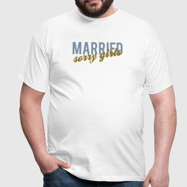 Sorry Girls - i am Married - Männer T-Shirt