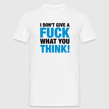 fuck_what_you_think_2c - Men's T-Shirt
