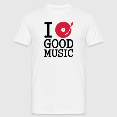 I dj / play / listen to good music - Mannen T-shirt