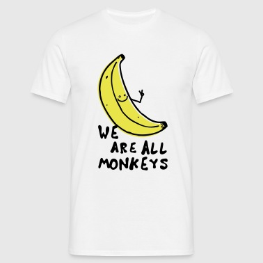 Funny We are all monkeys banana quotes anti racism - Camiseta hombre