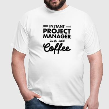 Instant Project Manager- Just Add Coffee - T-shirt herr