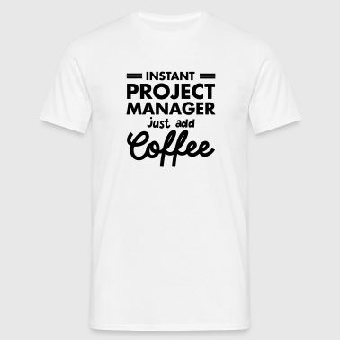 Instant Project Manager- Just Add Coffee - Maglietta da uomo