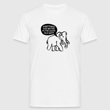 Everything Was Better In The Good Old Days Mammoth - Männer T-Shirt