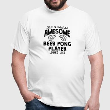 awesome beer pong player looks like - Men's T-Shirt
