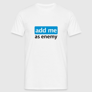 add me as enemy - Mannen T-shirt
