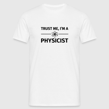 Trust me I'm an Physicist - T-shirt Homme