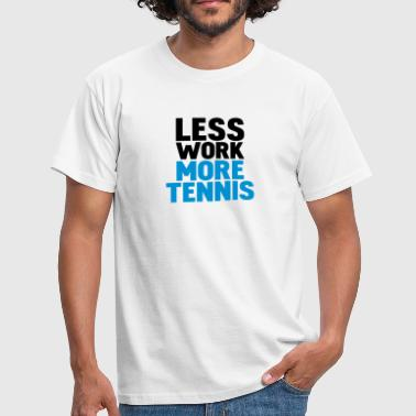 less work more tennis - Männer T-Shirt