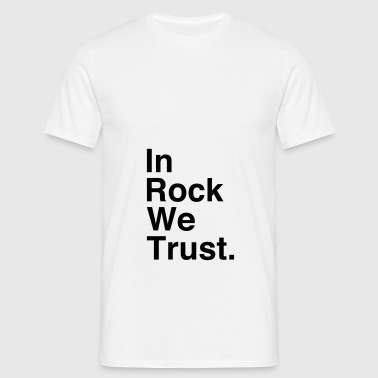 In Rock We Trust ! - T-shirt Homme