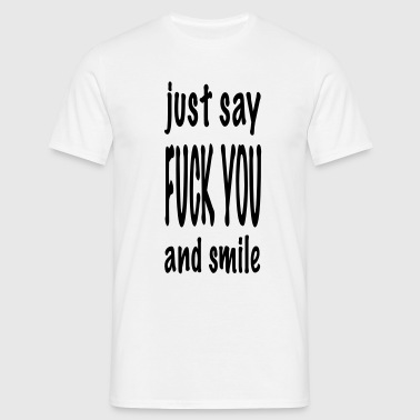 just_say_fuck_you_and_smile   original exit-shirt  - Männer T-Shirt
