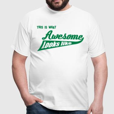 This is what Awesome looks like - Men's T-Shirt