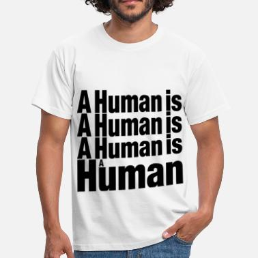 Humanism A Human, A Human, is A Human, is A Human - Men's T-Shirt