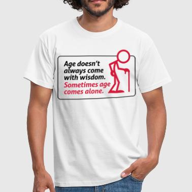 With age comes mostly only age - Men's T-Shirt