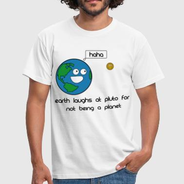 Pluto earth laughs at pluto - Men's T-Shirt