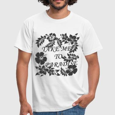 Take me to Paradise - Männer T-Shirt