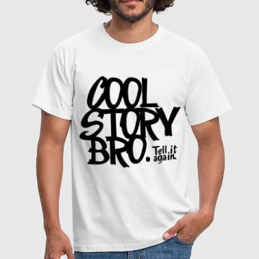 Cool Story Bro Tell It Again Cool Story Bro. Tell it again. - Men's T-Shirt