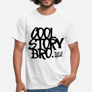 Cool Story Bro. Tell it again. - Männer T-Shirt