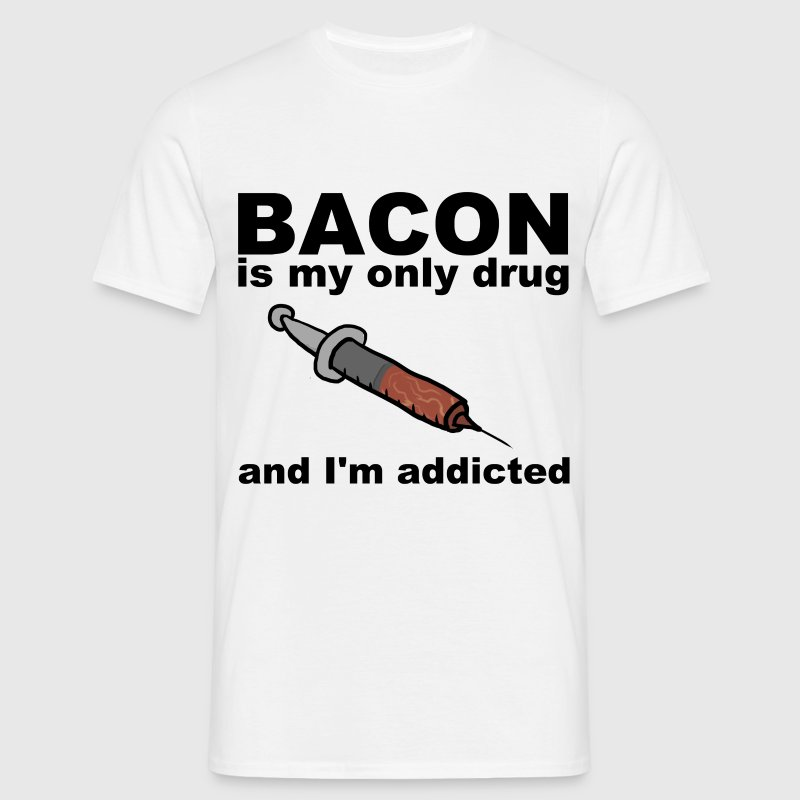 Bacon is my only drug - Men's T-Shirt